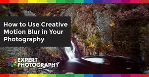 How to Use Creative Motion Blur in Your Photography