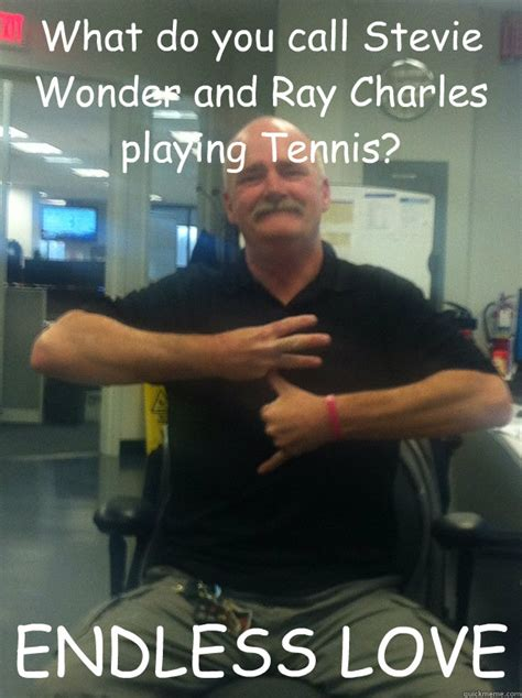 Ray Charles Memes - what do you call stevie wonder and ray charles playing tennis endless love gangster mic