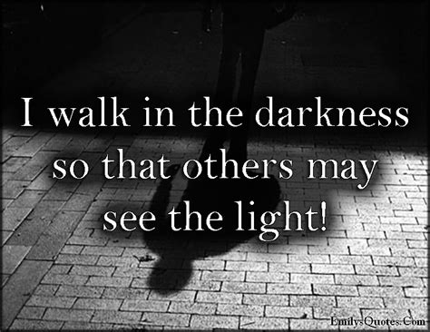 walk   darkness       light