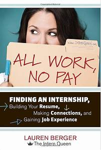 Book Review  All Work  No Pay  Finding An Internship  Building Your Resume  Making Connections