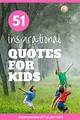 51 Inspirational Quotes For Kids: Your Ultimate ...