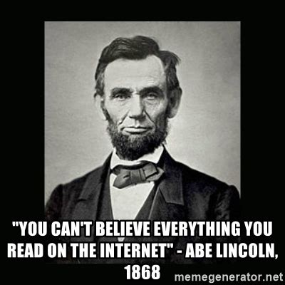 Lincoln Meme - quot you can t believe everything you read on the internet quot abe lincoln 1868 abe lincoln meme