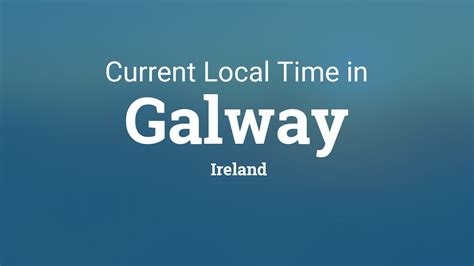 current local time  galway ireland
