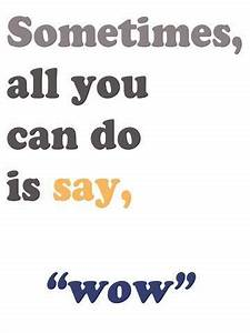 """Sometimes, all you can do is say, """"wow"""" 