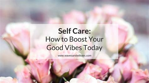Self Care How To Boost Your Good Vibes Today  Waves And