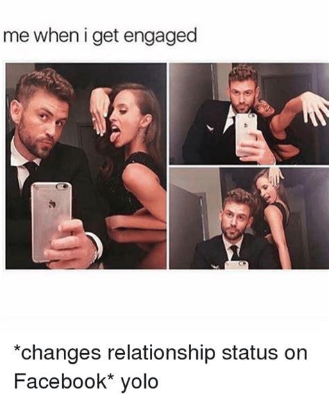 Facebook Relationship Memes - me when i get engaged changes relationship status on facebook yolo facebook meme on me me