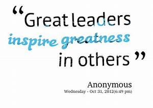 Quotes Picture: great leaders inspire greatness in others ...