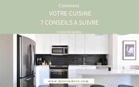 cuisine agencement conseil agencement cuisine 7 conseils pour réussir votre projet