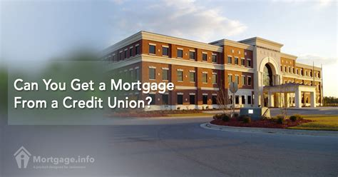 Can You Get A Mortgage From A Credit Union? Mortgageinfo