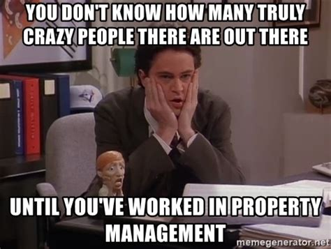 Property Management Memes - you don t know how many truly crazy people there are out there until you ve worked in property