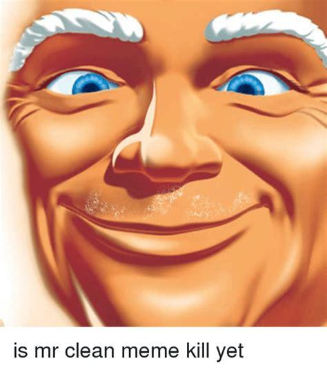 Dank Memes Clean - is mr clean meme kill yet meme on sizzle