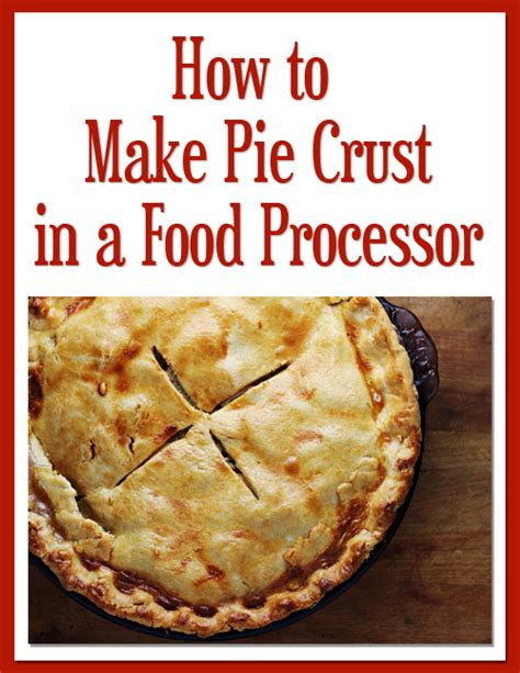 how to make a pie how to make pie crust in a food processor home cooking memories