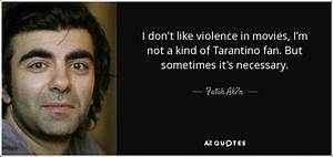 Fatih Ak?n quote: I don't like violence in movies, I'm not ...