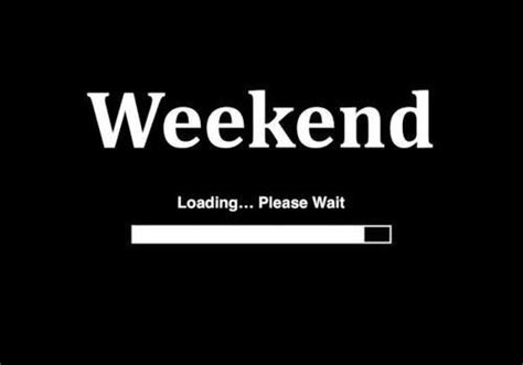 Weekend Loading Please Wait Pictures, Photos, And Images