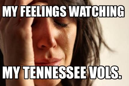 Tennessee Vols Memes - meme creator my feelings watching my tennessee vols meme generator at memecreator org