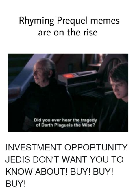 Prequal Memes - ming prequel memes are on the rise did you ever hear the tragedy of darth plagueis the wise