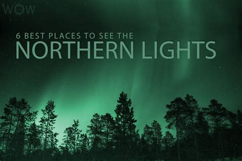 trips to see the northern lights 6 best places to see the northern lights wow travel