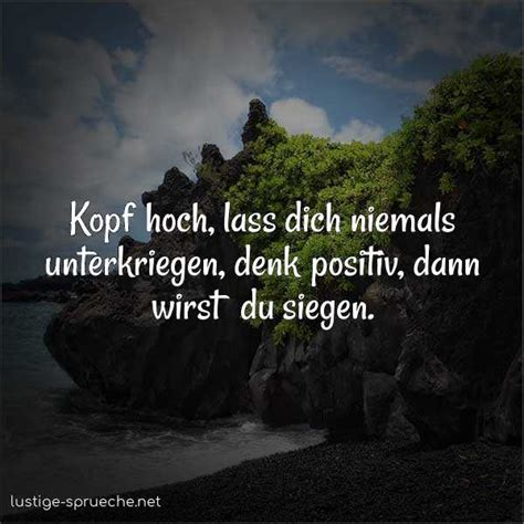 kopf hoch lass dich niemals unterkriegen denk positiv
