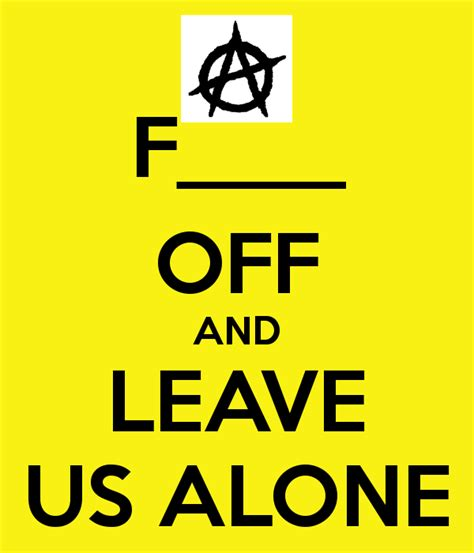 leave us alone f and leave us alone keep calm and carry on
