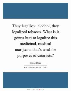 They legalized ... Alcohol Hurts Quotes