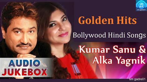 golden hits kumar sanu alka yagnik bollywood hindi songs