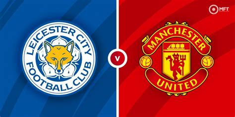 Leicester City vs Manchester United Prediction and Betting ...