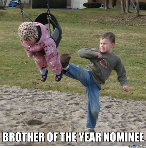Brother Sister Memes - bro of the year by likeaboss meme center