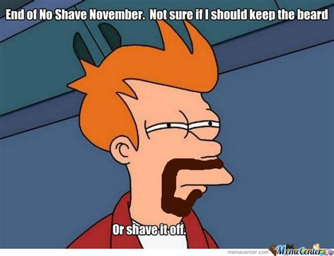 No Shave November Meme End Of No Shave November By Timbe010 Meme Center