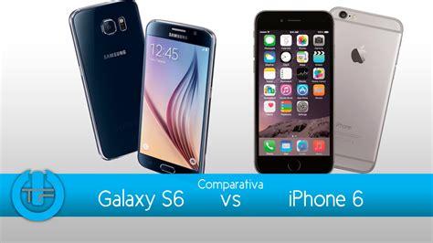 iphone 6 es comparativa galaxy s6 vs iphone 6 cual es mejor
