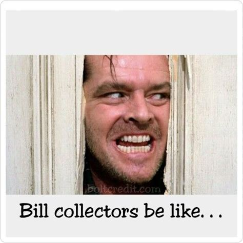 Bill Collector Meme - bill collector meme 28 images if a debt collector pays over money are they still bill