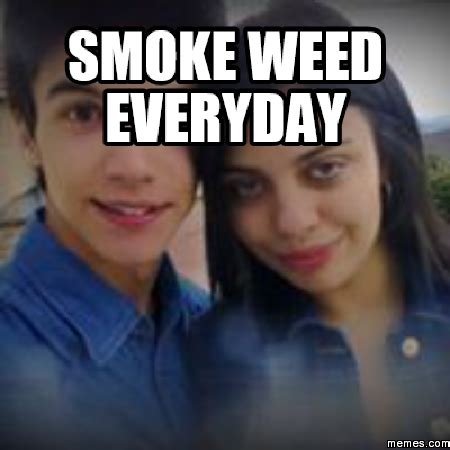 Smoke Weed Meme - smoke weed everyday memes com