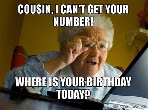 Funny Cousin Memes - 20 best happy birthday memes for your favorite cousin sayingimages com