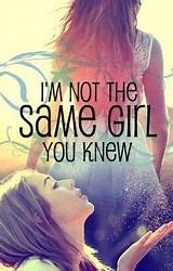 Im not the same girl