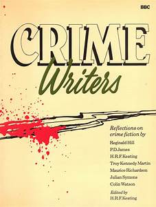CRIME WRITERS ~ Reflections on Crime Fiction By ....... by ...