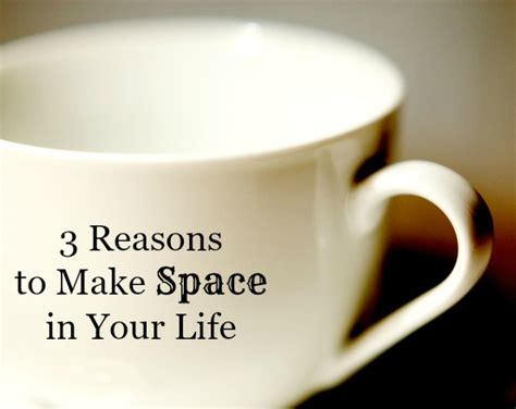 Make Space by 3 Reasons To Make Quot Space Quot In Your