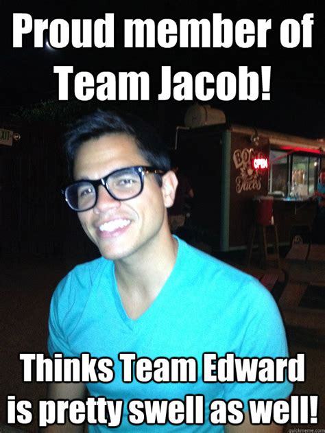 Jacob Meme - proud member of team jacob thinks team edward is pretty swell as well nice guy hipster