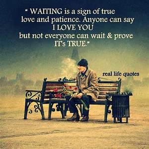 Waiting is a sign of true love and patience. Anyone can ...