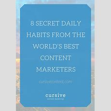 8 Secret Daily Habits From The World's Best Content Marketers  Cursive Content