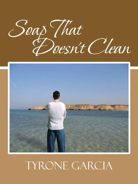 barnes and noble tyrone soap that doesn t clean by tyrone garcia paperback
