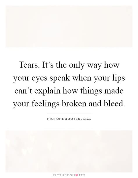 Tears It's The Only Way How Your Eyes Speak When Your