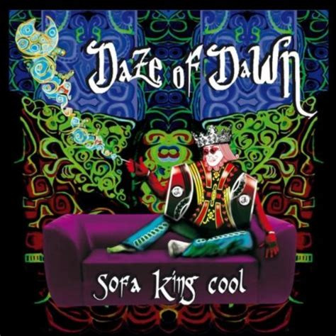 Sofa King Cool by Sofa King Cool By Daze Of On