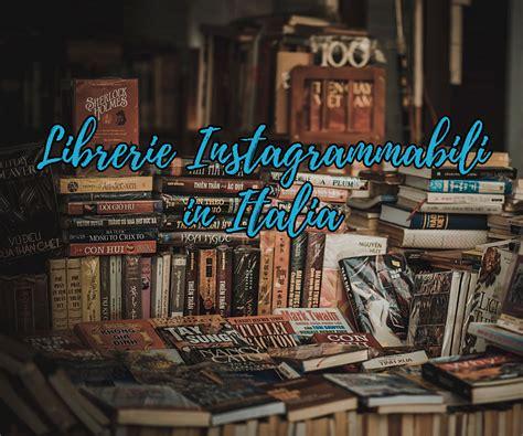 librerie in italia librerie pi 249 d italia posti instagrammabili