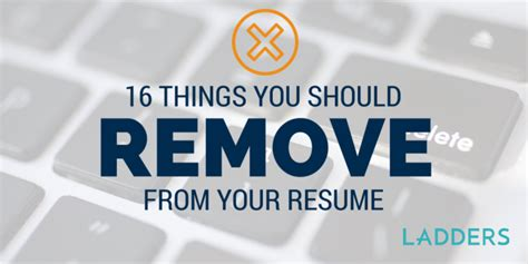 16 things you should remove from your resume ladders