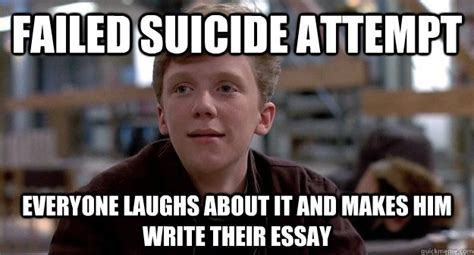 Breakfast Club Meme - failed suicide attempt everyone laughs about it and makes him write their essay breakfast club