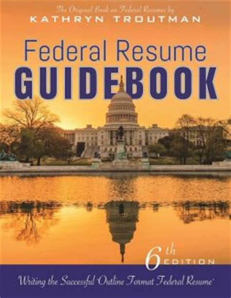 federal resume guidebook 6th edition by kathryn troutman