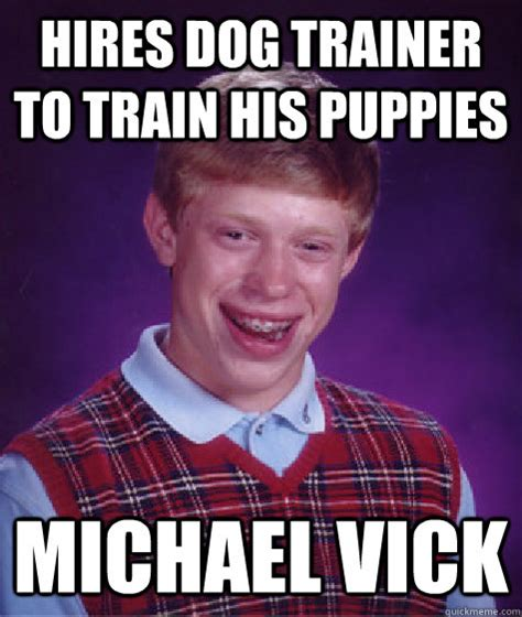 Mike Vick Memes - hires dog trainer to train his puppies michael vick bad luck brian quickmeme