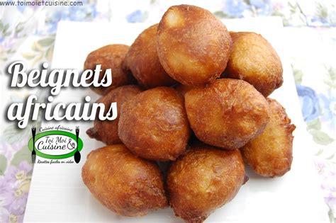 cuisine africaine facile beignets africains toi moi cuisine