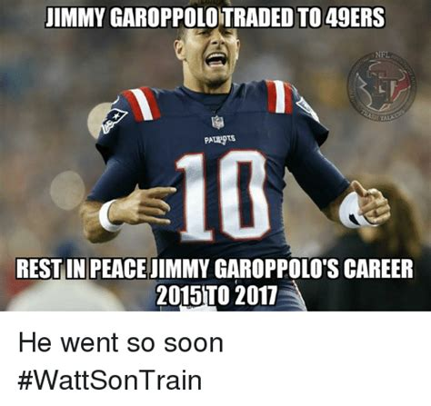 49ers Memes - immy garoppolotraded to 49ers nfl talk pa 10 rest in peace jimmy garoppolo s career 2015t0 2017