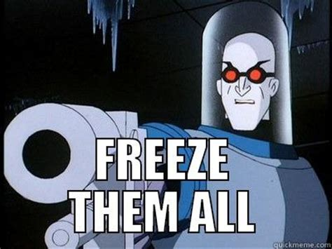 Mr Freeze Meme - mr freeze quickmeme