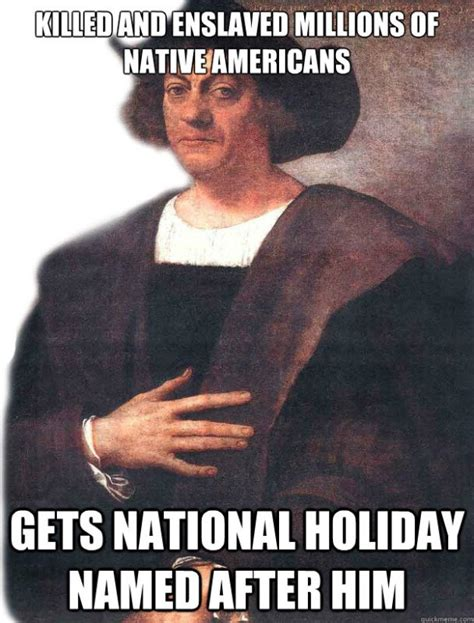 Christopher Columbus Memes - atrocities of christopher columbus dedicated to columbus day